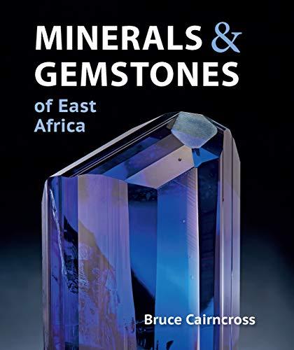 Minerals & Gemstones of East Africa: Burundi, Kenya, Rwanda, Tanzania and Uganda