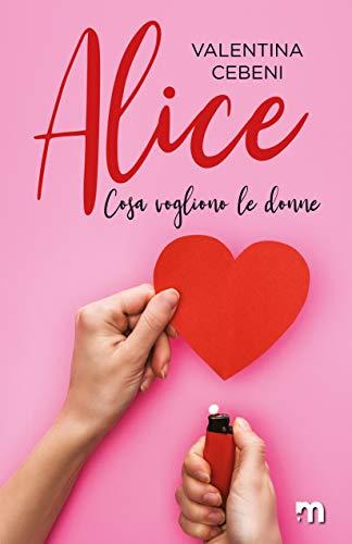 Alice (Cosa vogliono le donne Vol. 6) di [Valentina Cebeni]