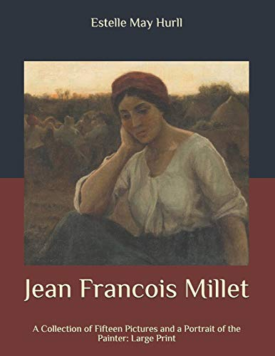 Jean Francois Millet: A Collection of Fifteen Pictures and a Portrait of the Painter: Large Print