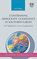 Constraining Democratic Governance in Southern Europe: From Superficial to Coercive Europeanization (New Horizons in European Politics)