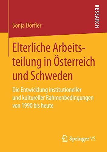 Elterliche Arbeitsteilung in Österreich und Schweden: Die Entwicklung institutioneller und kultureller Rahmenbedingungen von 1990 bis heute