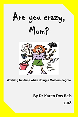 Are you crazy, Mom?: Working full-time while doing a Master's Degree (English Edition)