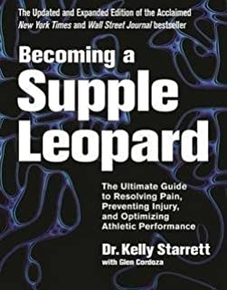 Kelly Starrett: Becoming a Supple Leopard : The Ultimate Guide to Resolving Pain, Preventing Injury, and Optimizing Athletic Performance (Hardcover - Revised Ed.); 2015 Edition