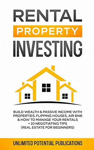 Real Estate Investing Books! - Rental Property Investing: Build Wealth & Passive Income With Properties, Flipping Houses, Air BnB & How To Manage Your Rentals + 10 Negotiation Tips (Real Estate For Beginners)