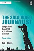The Solo Video Journalist: Doing It All and Doing It Well in TV Multimedia Journalism