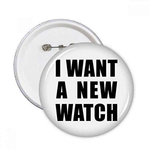 DIYthinker Ik Wil Een Nieuwe Horloge Ronde Pins Badge Knop Kleding Decoratie Gift 5 stks XL Multi kleuren