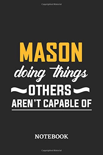Mason Doing Things Others Aren't Capable of Notebook: 6x9 inches - 110 graph paper, quad ruled, squared, grid paper pages • Greatest Passionate Office Job Journal Utility • Gift, Present Idea