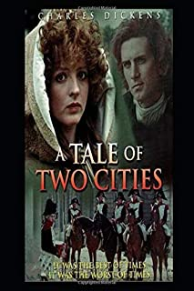 A TALE OF TWO CITIES A STORY OF THE FRENCH REVOLUTION (Illustrated): Dr Manette, one of the leading characters of the nove...