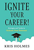 Ignite Your Career!: Strategies and Tactics to Unleash Your Potential