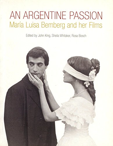 An Argentine Passion: Maria Luisa Bemberg and Her Films (Critical Studies in Latin American Culture)