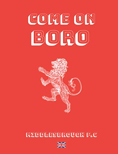 Come On Boro: Middlesbrough FC Themed Notebook, 50 Lined pages (7.44' x 9.69')