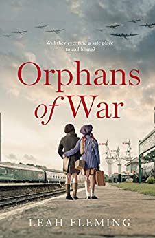 Orphans of War: A gripping story of love, hope, and friendship that lasts a lifetime. by [Leah Fleming]