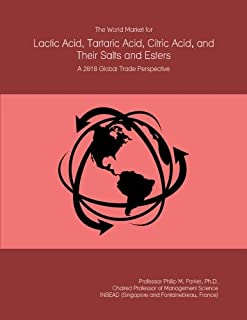 The World Market for Lactic Acid, Tartaric Acid, Citric Acid, and Their Salts and Esters: A 2018 Global Trade Perspective