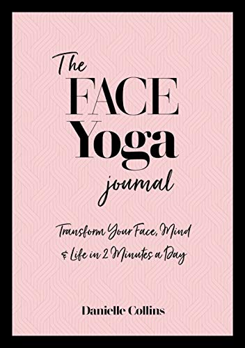 The Face Yoga Journal: Transform Your Face, Mind & Life in T