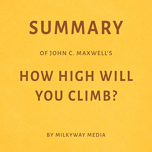 Summary of John C. Maxwell's How High Will You Climb? by Milkyway Media audiobook cover art