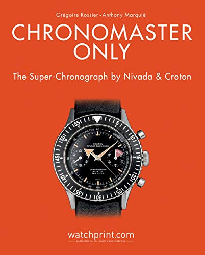 Chronomaster Only: The Super-Chronograph by Nivada & Croton: The Super-Chronograph by Nivada and Croton
