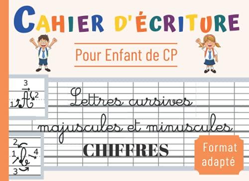 Cahier d'écriture CP: Apprendre à écrire l'Alphabet et les Chiffres | Lettres Cursives Majuscules et Minuscules | Format Adapté