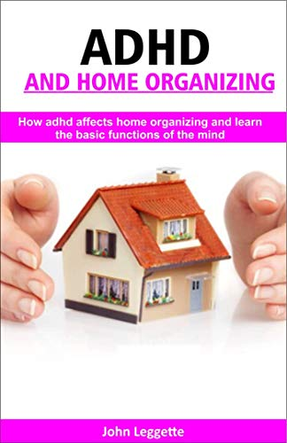 ADH and home Organizing: How adhd...