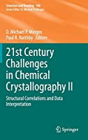 21st Century Challenges in Chemical Crystallography II: Structural Correlations and Data Interpretation (Structure and Bonding, 186)