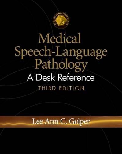 Medical Speech-Language Pathology: A Desk Reference...