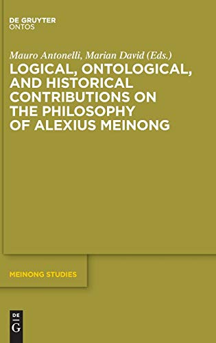 Logical, Ontological, and Historical Contributions on the Philosophy of Alexius Meinong: Meinong Studies / Meinong Studien