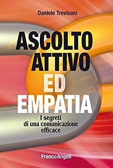 Ascolto attivo ed empatia: I segreti di una comunicazione efficace di [Daniele Trevisani]