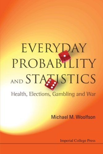 Everyday Probability And Statistics: Health, Elections, Gambling and War by Michael M Woolfson (2008-04-16)