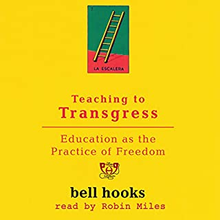 Teaching to Transgress     Education as the Practice of Freedom              By:                                                                                                                                 bell hooks                               Narrated by:                                                                                                                                 Robin Miles                      Length: 7 hrs and 28 mins     144 ratings     Overall 4.7