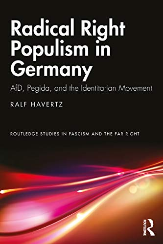 Radical Right Populism in Germany: AfD, Pegida, and the Identitarian Movement (Routledge Studies in Fascism and the Far Right)