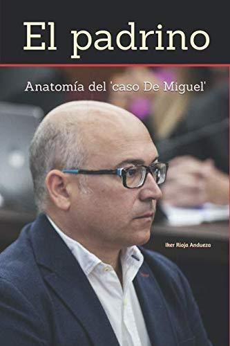 El padrino: Anatomía del 'caso De Miguel' (La corrupción vasca)