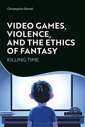 Video Games, Violence, and the Ethics of Fantasy: Killing Time (English Edition)