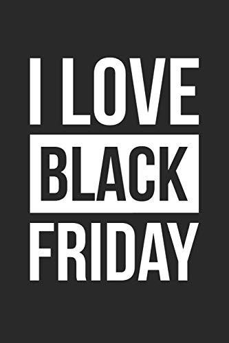Black Friday Notebook - I Love Black Friday Shopping Black Friday 2018 - Black Friday Journal: Medium College-Ruled Journey Diary, 110 page, Lined, 6x9 (15.2 x 22.9 cm)