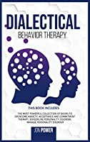 Dialectical Behavior Therapy: 3 Books in 1. The Most Powerful Collection of Books to Overcome Anxiety: Acceptance And Commitment Therapy, Borderline Personality Disorder, Manage Personality Disorder