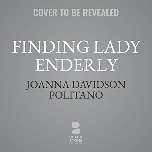 Finding Lady Enderly                   By:                                                                                                                                 Joanna Davidson Politano                           Length: 13 hrs     Not rated yet     Overall 0.0