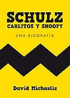 Schulz, Carlitos y Snoopy : una biografía