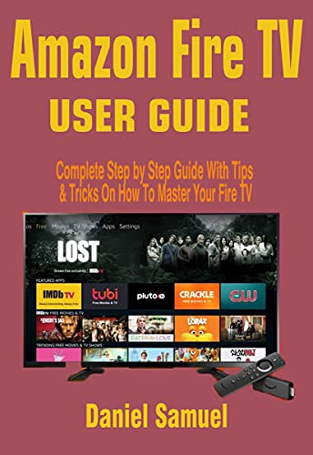 Amazon Fire TV User Manual: Complete Step by Step Guide With Tips & Tricks On How To Master Your Fire TV (English Edition)