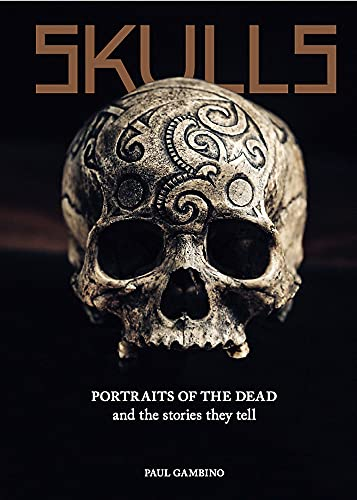 Skulls: Portraits of the Dead and the Stories They Tell