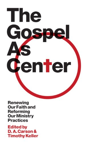 Gospel as Center, The: Renewing Our Faith and Reforming Our Ministry Practices