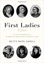 First Ladies: The Ever Changing Role, from Martha Washington to Melania Trump