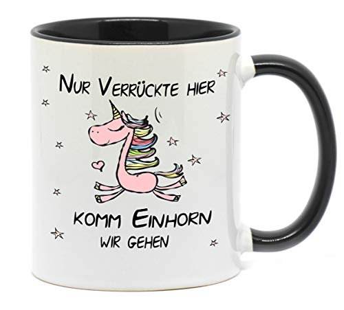 Tasse Einhorn Nur Verrückte Hier, komm Einhorn wir gehen Lustige Tasse für Kaffee, Tee und alle Anderen Getränke die warm oder kalt bleiben sollen. (Schwarz)