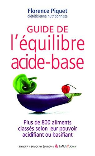 Guide de l'équilibre acide-base: Plus de 800 aliments classés selon leur pouvoir acidifiant ou basifiant (Guides pratiques)