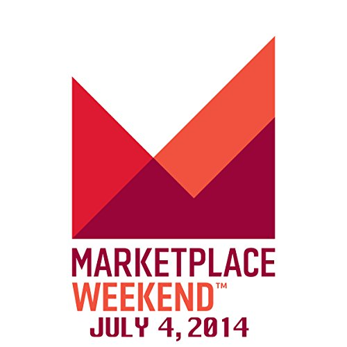 Marketplace Weekend, July 04, 2014 cover art