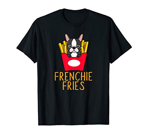 Frenchie Fries Funny French Bulldog lover gift T-Shirt