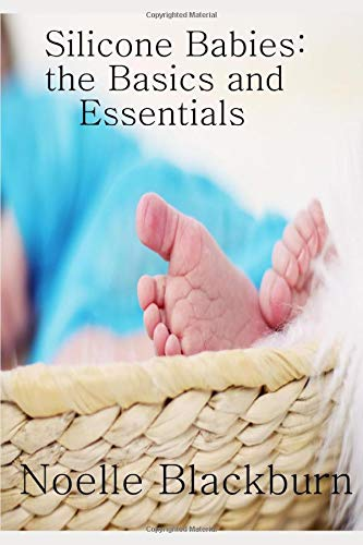 Silicone Babies: The Basics and Essentials
