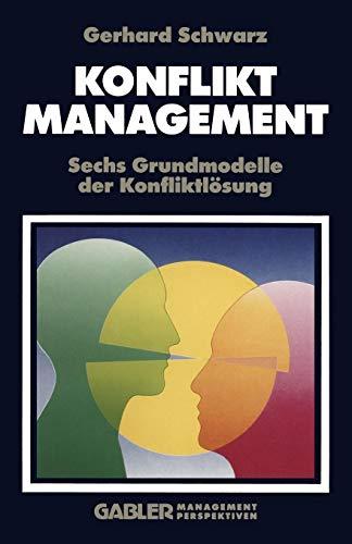 Konfliktmanagement: Sechs Grundmodelle der Konfliktlösung
