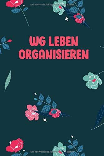 WG Leben Organisieren: Kompaktes Wohngemeinschaft Haushaltsbuch mit Putzplan, Einkaufsliste und Ausgabenliste zur Organisation des gemeinsam ... Geschenk zum Einzug oder zur EInweihungsfeier