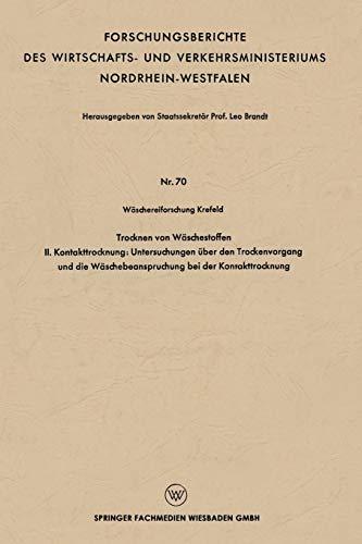 Trocknen von Wäschestoffen: II. Kontakttrocknung: Untersuchungen über den Trockenvorgang und die Wäschebeanspruchung bei der Kontakttrocknung ... und Verkehrsministeriums Nordrhein-Westfalen)