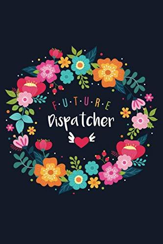 Future Dispatcher: Blank Lined Journal/Notebook for Future Dispatcher, Dispatcher Practitioner, Disp