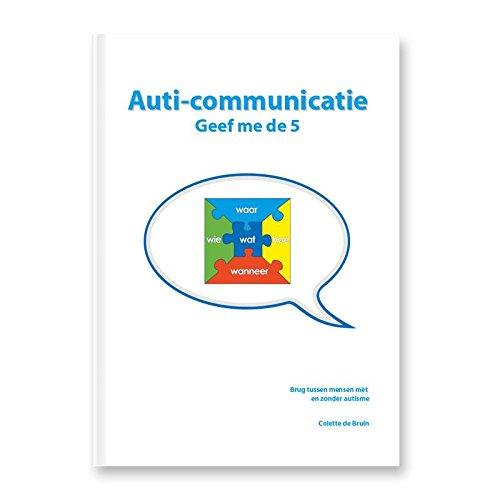 Auti-communicatie: brug tussen mensen mét en zonder autisme: Brug tussen mensen met en zonder autisme