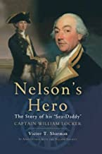 Nelson's Hero: The Story of His 'Sea-Daddy' Captain William Locker: The Story of His 'Sea-Daddy' Captain William Locker